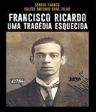 Francisco Ricardo - Uma Tragedia Esquecida - Lpm