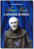 Frei luiz - o operario do brasil