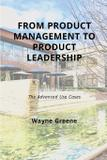 From Product Management To Product Leadership - Wayne greene