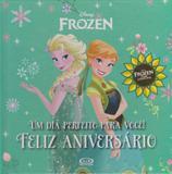 Frozen: um Dia Perfeito Para Você - Feliz Aniversário - Vergara e riba - carapicuiba