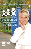 Fundaçao Xuxa Meneghel - 25 Anos Transformando Historias - Leya casa da palavra