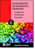 Fundamentos de Matemática Elementar: Complexos, Polinômios, Esquações - Vol.6 - Atual (didatico) - grupo somos