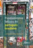 Fundamentos latinos do portugues brasileiro - Appris