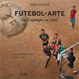 Futebol arte - do oiapoque ao chui - Grao editora