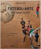 Futebol-arte - Do Oiapoque Ao Chui - Grao (peiropolis)