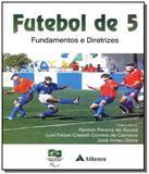 Futebol de 5: fundamentos e diretrizes - Atheneu