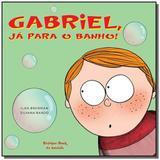 Gabriel, ja para o banho! - Brinque book
