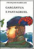 Gargantua e pantagruel - encadernado - grandes obras da cultura universal - vol.14 - Itatiaia editora