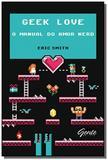 Geek love: o manual do amor nerd - Gente