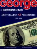 George de washington a bush - a historia dos 43 presidentes 1789 - 2008 - Deplanobooks