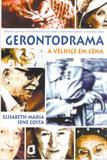 Gerontodrama - a velhice em cena : estudos clínicos e psicodramáticos sobre envelhecimento e 3ª idade