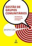 Gestão de grupos comunitários - as bases da comunicação ecologica