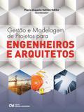 Gestao e modelagem de projetos para engenheiros e arquitetos - Ciencia moderna
