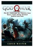 God of War 4, PS4, DLC, Walkthrough, Tips, Characters, Armor, Bosses, Combat, Strategy, Download, Unofficial Game Guide - Gamer guides llc