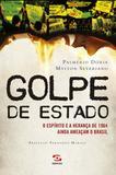 Golpe de Estado - O espírito e a herança de 1964 ainda ameaçam o Brasil