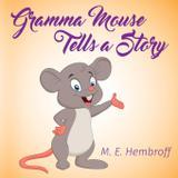 Gramma Mouse Tells a Story - Marjorie e. hembroff