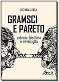 Gramsci e pareto: ciência, história e revolução - Appris editora