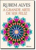 Grande Arte de Ser Feliz, A - Planeta do brasil - grupo planeta