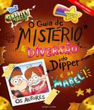 Gravity Falls - O Guia De Misterio E Diversao Do Dipper E Da Mabel - Universo dos livros