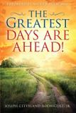 Greatest Days Are Ahead!, The - Orison publishers, inc.