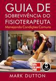 Guia de Sobrevivência do Fisioterapeuta - Manejando Condições Comuns
