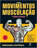 Guia Dos Movimentos De Musculacao / Delavier - Ed manole