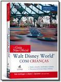 Guia Não Oficial Walt Disney World com Criancas, O - Alta books