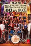 Guia Politicamente Incorreto dos Anos 80 pelo Rock - Editora leya