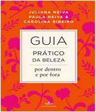 Guia Pratico Da Beleza Por Dentro E Por Fora - Fontanar (cia das letras)