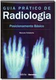 Guia Prático De Radiologia  Posicionamento Básico - Saraiva