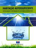 Habitação Autossuficiente-Interligação e Integração de Sistemas Alternativos - Interciência