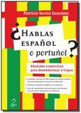Hablas espanol o portunol: situacoes e exercicios - Ltc editora