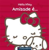Hello Kitty - Amizade É...