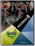 História. 8º Ano - Coleção Projeto Araribá Plus - Moderna