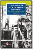 Historia da caca de baleias no brasil, a: de peixe - Disal editora