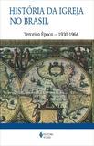 História da Igreja no Brasil - Terceira época - Ensaio de interpretação a partir do povo - 1930-1964