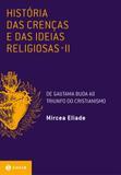 História das crenças e das ideias religiosas - Volume 2: De Gautama Buda ao triunfo do cristianismo