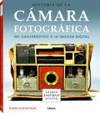Historia de La Cámara Fotográfica. Del Daguerrotipo A La Imagen Digital - Librero