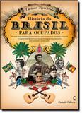 História do Brasil Para Ocupados - Casa da palavra - leya