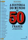 Historia do Mundo Em 50 Frases,  A - Casa da palavra