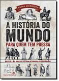 História do Mundo Para Quem Tem Pressa, A: Mais de 5000 Anos de História Resumidos Em 200 Páginas - Valentina