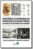 Historia ilustrada da medicina da idade media ao seculo do inicio da razao - Editora barauna