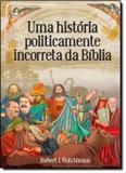 Historia politicamente incorreta da biblia, uma - Hap - harpercollins (casa dos livros)
