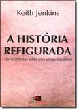 História Refigurada, A: Novas Reflexões Sobre Uma Antiga Disciplina - Contexto