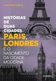 Histórias de duas cidades - Paris, Londres e o nascimento da cidade moderna
