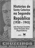 Historias de santa catarina na segunda republica (1930 -  1945) - Univali