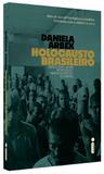 Holocausto Brasileiro - Genocídio: 60 mil mortos no maior hospício do Brasil