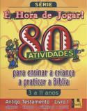 Hora de Jogar, É - Vol. 1  - Antigo Testamento - 80 Atividades - Shedd publicações