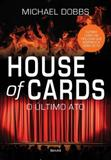 House of cards - o ultimo ato - livro 3 - Benvira