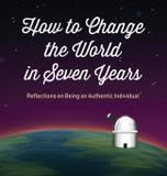 How to Change the World in Seven Years - Steven l. smith